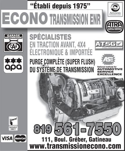 Transmission Econo (819-561-7550) - Display Ad - Établi depuis 1975 ECONO TRANSMISSION ENR SPÉCIALISTES EN TRACTION AVANT, 4X4 ÉLECTRONIQUE & IMPORTÉONIQUE & IMPORTÉE PURGE COMPÈTE (SUPER FLUSH)PURGE COMPLÈTE (SUPER FLUSH) DU SYSTÈME DE TRANSMISSION 111, Boul. Gréber, Gatineau www.transmissionecono.com  Établi depuis 1975 ECONO TRANSMISSION ENR SPÉCIALISTES EN TRACTION AVANT, 4X4 ÉLECTRONIQUE & IMPORTÉONIQUE & IMPORTÉE PURGE COMPÈTE (SUPER FLUSH)PURGE COMPLÈTE (SUPER FLUSH) DU SYSTÈME DE TRANSMISSION 111, Boul. Gréber, Gatineau www.transmissionecono.com  Établi depuis 1975 ECONO TRANSMISSION ENR SPÉCIALISTES EN TRACTION AVANT, 4X4 ÉLECTRONIQUE & IMPORTÉONIQUE & IMPORTÉE PURGE COMPÈTE (SUPER FLUSH)PURGE COMPLÈTE (SUPER FLUSH) DU SYSTÈME DE TRANSMISSION 111, Boul. Gréber, Gatineau www.transmissionecono.com  Établi depuis 1975 ECONO TRANSMISSION ENR SPÉCIALISTES EN TRACTION AVANT, 4X4 ÉLECTRONIQUE & IMPORTÉONIQUE & IMPORTÉE PURGE COMPÈTE (SUPER FLUSH)PURGE COMPLÈTE (SUPER FLUSH) DU SYSTÈME DE TRANSMISSION 111, Boul. Gréber, Gatineau www.transmissionecono.com