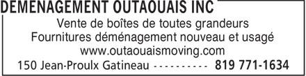Outaouais Moving Inc. (819-771-1634) - Display Ad - Vente de boîtes de toutes grandeurs Fournitures déménagement nouveau et usagé www.outaouaismoving.com  Vente de boîtes de toutes grandeurs Fournitures déménagement nouveau et usagé www.outaouaismoving.com