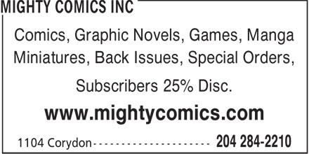 Mighty Comics Inc (204-284-2210) - Display Ad - Comics, Graphic Novels, Games, Manga Miniatures, Back Issues, Special Orders, Subscribers 25% Disc. www.mightycomics.com