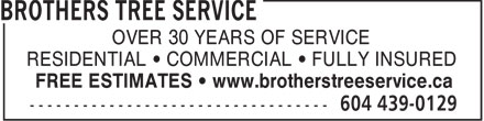 Brothers Tree Service (604-439-0129) - Annonce illustrée======= - OVER 30 YEARS OF SERVICE RESIDENTIAL • COMMERCIAL • FULLY INSURED FREE ESTIMATES • www.brotherstreeservice.ca