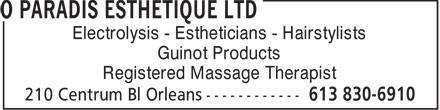 O Paradis Esthetique Ltd (613-830-6910) - Annonce illustrée======= - Electrolysis - Estheticians - Hairstylists Guinot Products Registered Massage Therapist  Electrolysis - Estheticians - Hairstylists Guinot Products Registered Massage Therapist  Electrolysis - Estheticians - Hairstylists Guinot Products Registered Massage Therapist