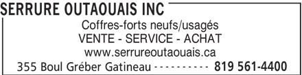 Serrure Outaouais inc. (819-561-4400) - Annonce illustrée======= - SERRURE OUTAOUAIS INC www.serrureoutaouais.ca ---------- 819 561-4400 355 Boul Gréber Gatineau Coffres-forts neufs/usagés VENTE - SERVICE - ACHAT
