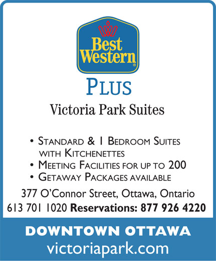 Best Western Plus (1-855-739-0287) - Display Ad - STANDARD & 1 B EDROOM SUITES WITH KITCHENETTES MEETING FACILITIES FOR UP TO 200 GETAWAY PACKAGES AVAILABLE 377 O Connor Street, Ottawa, Ontario 613 701 1020 Reservations: 877 926 4220 DOWNTOWN OTTAWA victoriapark.com LUS