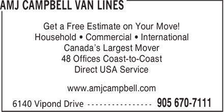 AMJ Campbell (905-670-7111) - Display Ad - Get a Free Estimate on Your Move! Household • Commercial • International Canada's Largest Mover 48 Offices Coast-to-Coast Direct USA Service www.amjcampbell.com