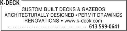 K-Deck (613-599-0641) - Annonce illustrée======= - CUSTOM BUILT DECKS & GAZEBOS ARCHITECTURALLY DESIGNED • PERMIT DRAWINGS RENOVATIONS • www.k-deck.com CUSTOM BUILT DECKS & GAZEBOS ARCHITECTURALLY DESIGNED • PERMIT DRAWINGS RENOVATIONS • www.k-deck.com