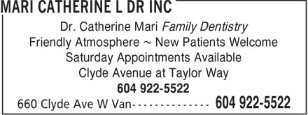 Mari Catherine L Dr Inc (604-922-5522) - Annonce illustrée======= - Dr. Catherine Mari Family Dentistry Friendly Atmosphere ~ New Patients Welcome Saturday Appointments Available Clyde Avenue at Taylor Way 604 922-5522  Dr. Catherine Mari Family Dentistry Friendly Atmosphere ~ New Patients Welcome Saturday Appointments Available Clyde Avenue at Taylor Way 604 922-5522
