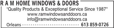 "R A M Home Windows & Doors (613-859-0726) - Annonce illustrée======= - Quality Products & Exceptional Service Since 1987"" www.ramwindowsanddoors.ca --------------------------- 613 859-0726 Orleans R A M HOME WINDOWS & DOORS Quality Products & Exceptional Service Since 1987"" www.ramwindowsanddoors.ca --------------------------- 613 859-0726 Orleans R A M HOME WINDOWS & DOORS"