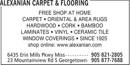 Alexanian Carpet & Flooring (905-821-2805) - Annonce illustrée======= - FREE SHOP AT HOME CARPET   ORIENTAL & AREA RUGS HARDWOOD   CORK   BAMBOO LAMINATES   VINYL   CERAMIC TILE WINDOW COVERINGS   SINCE 1925 shop online: www.alexanian.com