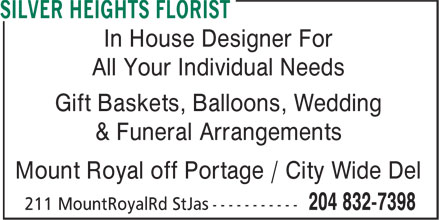 Silver Heights Florist (204-832-7398) - Display Ad - In House Designer For All Your Individual Needs Gift Baskets, Balloons, Wedding & Funeral Arrangements Mount Royal off Portage / City Wide Del In House Designer For All Your Individual Needs Gift Baskets, Balloons, Wedding & Funeral Arrangements Mount Royal off Portage / City Wide Del
