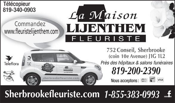 Fleuriste Lijenthem (819-562-6254) - Annonce illustrée======= - Télécopieur www.fleuristelijenthem.com FLEURISTE 819-340-0903819-340-0903 La Maison 752 Conseil, Sherbrooke 819-200-2390 Nous acceptons : Sherbrookefleuriste.com 1-855-383-0993 (coin 10e Avenue) J1G 1L2 Près des hôpitaux & salons funérairesPr Commandez LIJENTHEM