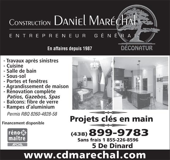 Construction Daniel Maréchal (450-659-2815) - Display Ad - En affaires depuis 1987 - Travaux après sinistres - Cuisine - Salle de bain - Sous-sol - Portes et fenêtres - Agrandissement de maison - Rénovation complète Patios, Gazebos, Spas - Balcons: fibre de verre - Rampes d aluminium Permis RBQ 8260-4828-58 Projets clés en main Financement disponible (438) 899-9783 Sans frais 1 855-226-8596 5 De Dinard www.cdmarechal.com