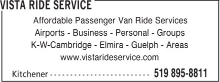 Vista Ride Service (519-895-8811) - Display Ad - Affordable Passenger Van Ride Services Airports - Business - Personal - Groups K-W-Cambridge - Elmira - Guelph - Areas www.vistarideservice.com