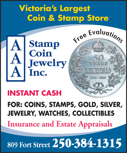 A A A Stamp Coin Jewellery Inc (250-384-1315) - Display Ad - Victoria s Largest Coin & Stamp Store Free Evaluations INSTANT CASH FOR: COINS, STAMPS, GOLD, SILVER, JEWELRY, WATCHES, COLLECTIBLES Insurance and Estate Appraisals 250-384-1315 809 Fort Street