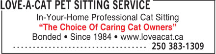 "Love-A-Cat Pet Sitting Service (250-383-1309) - Annonce illustrée======= - In-Your-Home Professional Cat Sitting ""The Choice Of Caring Cat Owners"" Bonded • Since 1984 • www.loveacat.ca  In-Your-Home Professional Cat Sitting ""The Choice Of Caring Cat Owners"" Bonded • Since 1984 • www.loveacat.ca"