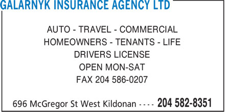 Galarnyk Insurance Agency Ltd (204-582-8351) - Annonce illustrée======= - AUTO - TRAVEL - COMMERCIAL HOMEOWNERS - TENANTS - LIFE DRIVERS LICENSE OPEN MON-SAT FAX 204 586-0207