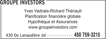 Groupe Investors (450-759-3215) - Annonce illustrée======= - Yves Vadnais-Richard Thériault Planification financière globale Hypothèque et Assurances www.groupeinvestors.com