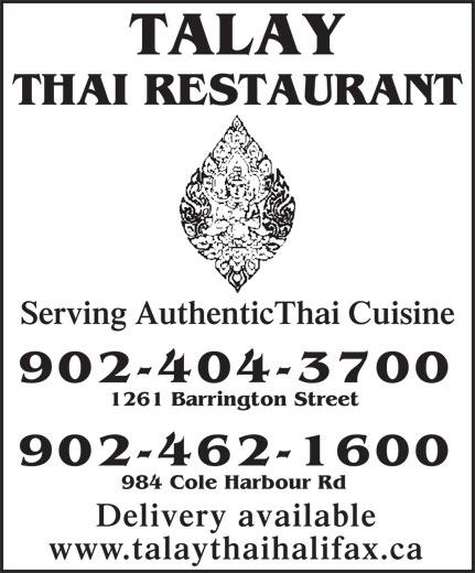 Talay Thai Restaurant (902-404-3700) - Annonce illustrée======= - Serving AuthenticThai Cuisine 902-404-3700 Serving AuthenticThai Cuisine 902-404-3700 1261 Barrington Street 902-462-1600 984 Cole Harbour Rd Delivery available www.talaythaihalifax.ca 1261 Barrington Street 902-462-1600 984 Cole Harbour Rd Delivery available www.talaythaihalifax.ca THAI RESTAURANT TALAY TALAY THAI RESTAURANT