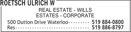 Roetsch Ulrich W (519-884-0800) - Display Ad - REAL ESTATE - WILLS ESTATES - CORPORATE