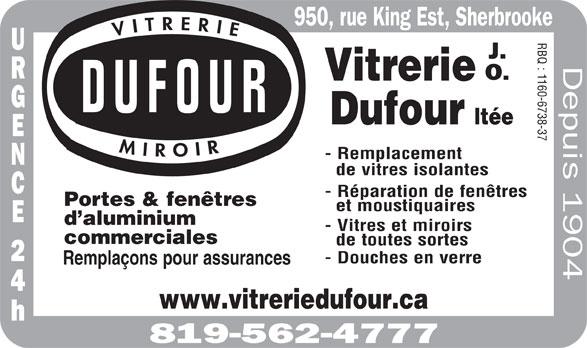 Vitrerie J O Dufour Ltée (819-562-4777) - Display Ad - RB Q: 1 160-6738-37 - Remplacement de vitres isolantes - Réparation de fenêtres Portes & fenêtres et moustiquaires d aluminium - Vitres et miroirs commerciales de toutes sortes - Douches en verre Remplaçons pour assurances www.vitreriedufour.ca