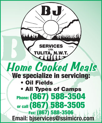 BJ Services Ltd (867-588-3504) - Annonce illustrée======= - SERVICES LTD. TULITA, N.W.T. All Types of Camps Phone: (867) 588-3504 or call (867) 588-3505 Fax: (867) 588-3506 We specialize in servicing: Oil Fields