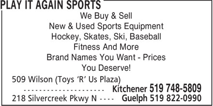 Play It Again Sports (519-748-5809) - Annonce illustrée======= - We Buy & Sell New & Used Sports Equipment Hockey, Skates, Ski, Baseball Fitness And More Brand Names You Want - Prices You Deserve! 509 Wilson (Toys 'R' Us Plaza)