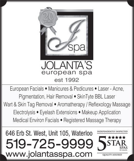 Jolanta's European Spa Ltd (519-725-9999) - Annonce illustrée======= - European Facials   Manicures & Pedicures   Laser - Acne, Pigmentation, Hair Removal   SkinTyte BBL Laser Wart & Skin Tag Removal   Aromatherapy / Reflexology Massage Electrolysis   Eyelash Extensions   Makeup Application Medical Environ Facials   Registered Massage Therapy 646 Erb St. West, Unit 105, Waterloo 519-725-9999 www.jolantasspa.com est 1992