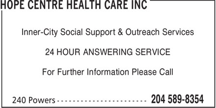 Hope Centre Health Care Inc (204-589-8354) - Annonce illustrée======= - Inner-City Social Support & Outreach Services 24 HOUR ANSWERING SERVICE For Further Information Please Call