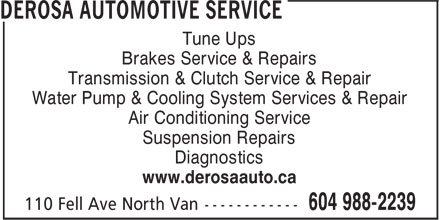 Derosa Automotive Service (604-988-2239) - Display Ad - Brakes Service & Repairs Transmission & Clutch Service & Repair Water Pump & Cooling System Services & Repair Air Conditioning Service Suspension Repairs Diagnostics www.derosaauto.ca Tune Ups