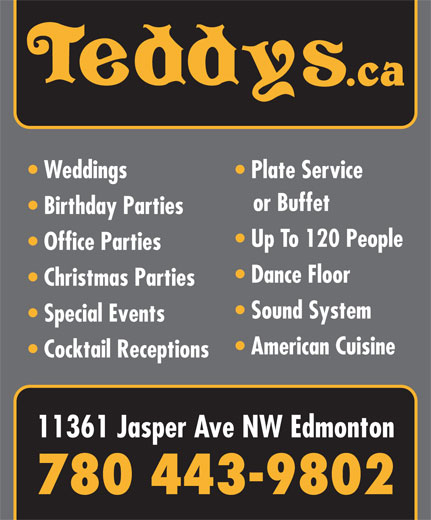Teddy's Restaurant (780-488-0984) - Display Ad - Weddings Plate Service or Buffet Birthday Parties Up To 120 People Office Parties Dance Floor Christmas Parties Sound System Special Events American Cuisine Cocktail Receptions 11361 Jasper Ave NW Edmonton 780 443-9802