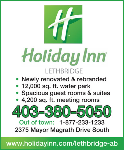 Holiday Inn (403-380-5050) - Annonce illustrée======= - LETHBRIDGE 12,000 sq. ft. water park Spacious guest rooms & suites 4,200 sq. ft. meeting rooms 403-380-5050 Out of town:1-877-233-1233 2375 Mayor Magrath Drive South www.holidayinn.com/lethbridge-ab Newly renovated & rebranded