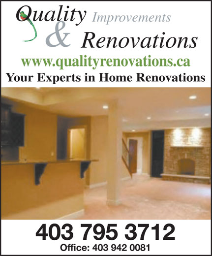 Quality Improvements & Renovations (403-795-3712) - Annonce illustrée======= - www.qualityrenovations.ca Your Experts in Home Renovations 403 795 3712 Office: 403 942 0081 Ouality Improvements & Renovations