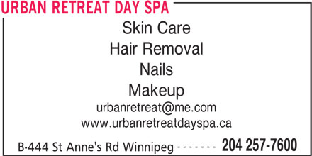Urban Retreat Day Spa (204-257-7600) - Display Ad - Skin Care Hair Removal Nails Makeup www.urbanretreatdayspa.ca ------- 204 257-7600 B-444 St Anne's Rd Winnipeg URBAN RETREAT DAY SPA