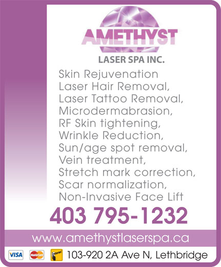 Amethyst Laser Spa Inc (403-795-1232) - Annonce illustrée======= - LASER SPA INC. Skin Rejuvenation Laser Hair Removal, Laser Tattoo Removal, Microdermabrasion, RF Skin tightening, Wrinkle Reduction, Sun/age spot removal, Vein treatment, Stretch mark correction, Scar normalization, Non-Invasive Face Lift 403 795-1232 www.amethystlaserspa.ca 103-920 2A Ave N, Lethbridge