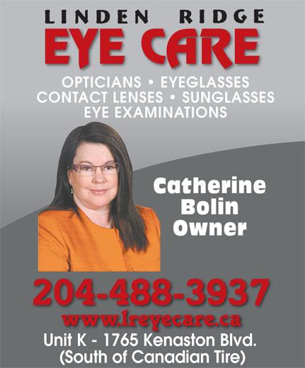 Linden Ridge Eye Care (204-488-3937) - Annonce illustrée======= - EYE CARE OPTICIANS   EYEGLASSES CONTACT LENSES   SUNGLASSES EYE EXAMINATIONS Catherine Bolin Owner 204-488-3937 Unit K - 1765 Kenaston Blvd. Unit K1765 Kenaston Blvd (South of Canadian Tire)