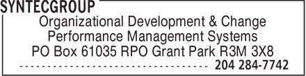 SyntecGroup (204-284-7742) - Display Ad - Organizational Development & Change Performance Management Systems PO Box 61035 RPO Grant Park R3M 3X8  Organizational Development & Change Performance Management Systems PO Box 61035 RPO Grant Park R3M 3X8