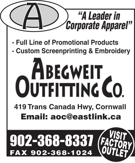 Abegweit Outfitting Co (902-368-8337) - Annonce illustrée======= - A Leader in Corporate Apparel - Full Line of Promotional Products - Custom Screenprinting & Embroidery 419 Trans Canada Hwy, Cornwall 902-368-8337 FAX 902-368-1024