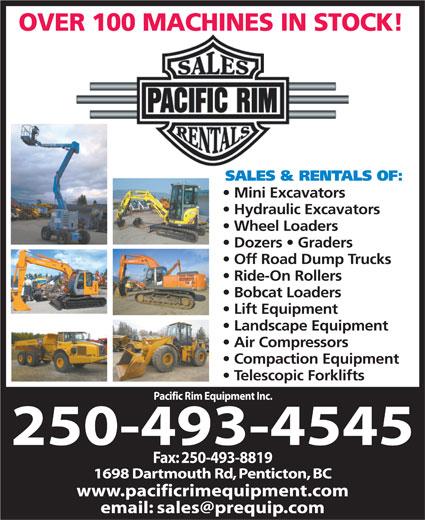 Pacific Rim Equipment Inc (250-493-4545) - Display Ad - OVER 100 MACHINES IN STOCK! SALES & RENTALS OF: Mini Excavators Hydraulic Excavators Wheel Loaders Dozers   Graders Off Road Dump Trucks Ride-On Rollers Bobcat Loaders Lift Equipment Landscape Equipment Air Compressors Compaction Equipment Telescopic Forklifts Pacific Rim Equipment Inc. 250-493-4545 Fax: 250-493-8819 1698 Dartmouth Rd, Penticton, BC www.pacificrimequipment.com email: sales@prequip.com