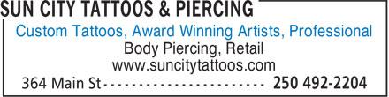 Sun City Tattoos & Piercing (250-492-2204) - Display Ad - Body Piercing, Retail www.suncitytattoos.com Custom Tattoos, Award Winning Artists, Professional