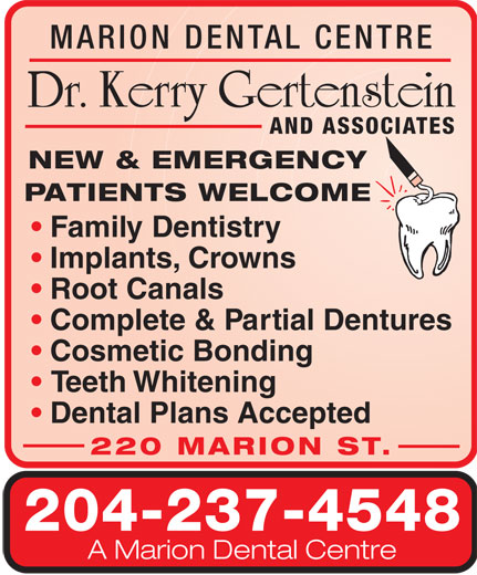 Marion Dental Centre (204-237-4548) - Annonce illustrée======= - MARION DENT AL CENTRE AND ASSOCIATES NEW & EMERGENCY PATIENTS WELCOME Family Dentistry Implants, Crowns Root Canals Complete & Partial Dentures Cosmetic Bonding Teeth Whitening Dental Plans Accepted 220 MARION ST . 204-237-4548 A Marion Dental Centre