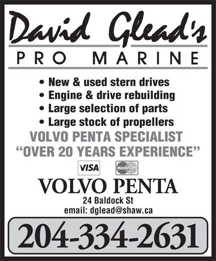 David Glead's Pro Marine (204-334-2631) - Annonce illustrée======= - New & used stern drives Engine & drive rebuilding Large selection of parts Large stock of propellers VOLVO PENTA SPECIALIST OVER 20 YEARS EXPERIENCE VOLVO PENTA 24 Baldock St 204-334-2631 New & used stern drives Engine & drive rebuilding Large selection of parts Large stock of propellers VOLVO PENTA SPECIALIST OVER 20 YEARS EXPERIENCE VOLVO PENTA 24 Baldock St 204-334-2631