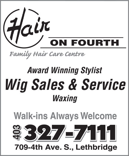 Hair On Fourth (403-327-7111) - Annonce illustrée======= - ON FOURTH Award Winning Stylist Wig Sales & Service Waxing Walk-ins Always Welcome 403