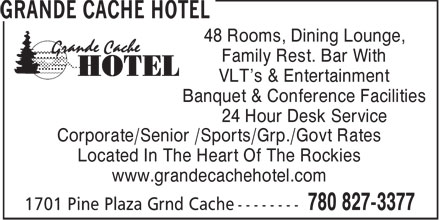 Grande Cache Hotel (780-827-3377) - Annonce illustrée======= - 48 Rooms, Dining Lounge, Family Rest. Bar With VLT's & Entertainment Banquet & Conference Facilities 24 Hour Desk Service Corporate/Senior /Sports/Grp./Govt Rates Located In The Heart Of The Rockies www.grandecachehotel.com