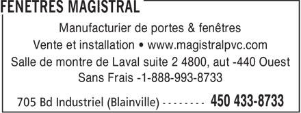 Fenêtres Magistral (450-433-8733) - Annonce illustrée======= - Manufacturier de portes & fenêtres Vente et installation • www.magistralpvc.com Salle de montre de Laval suite 2 4800, aut -440 Ouest Sans Frais -1-888-993-8733