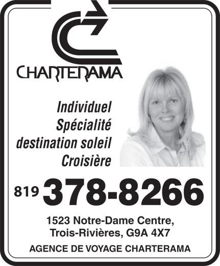 Agence de Voyage Charterama (819-378-8266) - Display Ad - 1523 Notre-Dame Centre, 378-8266 Trois-Rivières, G9A 4X7 AGENCE DE VOYAGE CHARTERAMA Individuel Spécialité destination soleil Croisière 819