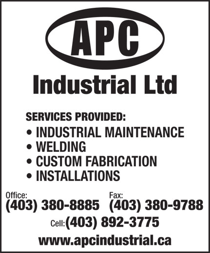 APC Industrial Ltd (403-380-8885) - Annonce illustrée======= - Industrial Ltd SERVICES PROVIDED: INDUSTRIAL MAINTENANCE WELDING CUSTOM FABRICATION INSTALLATIONS Office: Fax: (403) 380-8885(403) 380-9788 Cell: (403) 892-3775 www.apcindustrial.ca