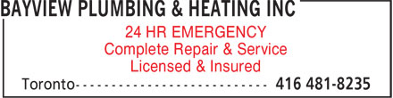 Bayview Plumbing & Heating Inc (416-481-8235) - Display Ad - Licensed & Insured Complete Repair & Service 24 HR EMERGENCY