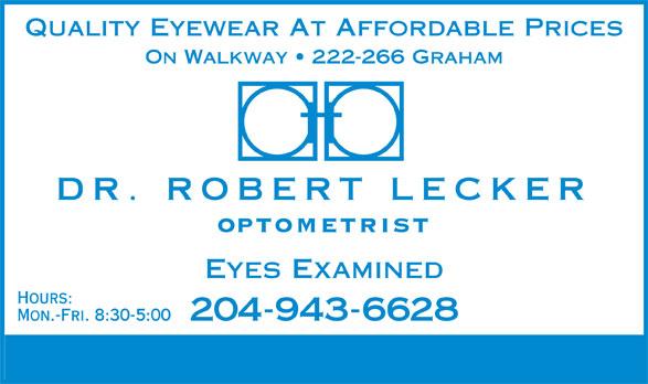 Dr Robert J Lecker (204-943-6628) - Display Ad - Quality Eyewear At Affordable Prices ON Walkway   222-266 Graham DR. ROBERT LECKER OPTOMETRIST Eyes Examined Hours: 204-943-6628 Mon.-Fri. 8:30-5:00