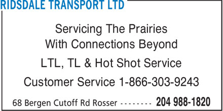 Ridsdale Transport Ltd (204-988-1820) - Display Ad - Servicing The Prairies With Connections Beyond LTL, TL & Hot Shot Service Customer Service 1-866-303-9243 Servicing The Prairies With Connections Beyond LTL, TL & Hot Shot Service Customer Service 1-866-303-9243