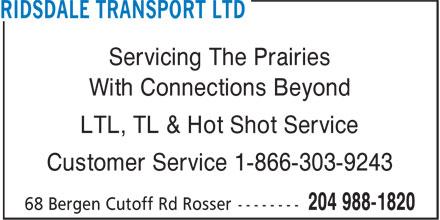 Ridsdale Transport Ltd (204-988-1820) - Annonce illustrée======= - Servicing The Prairies With Connections Beyond LTL, TL & Hot Shot Service Customer Service 1-866-303-9243 Servicing The Prairies With Connections Beyond LTL, TL & Hot Shot Service Customer Service 1-866-303-9243
