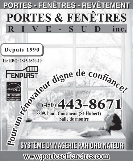Rampes Portes et Fenêtres Rive-Sud (450-443-8671) - Annonce illustrée======= - PORTES - FENÊTRES - REVÊTEMENT PORTES & FENÊTRES inc. RIVE-SUD Depuis 1990 Lic RBQ: 2845-6820-10 ENERGY STAR HAUTE EFFICACITÉ HIGH EFFICIENCY (450) 443-8671 5809, boul. Cousineau (St-Hubert) Salle de montre Pour un rénovateur digne de confiance SYSTÈME D'IMAGERIE PAR ORDINATEUR www.portesetfenetres.com PORTES - FENÊTRES - REVÊTEMENT PORTES & FENÊTRES inc. RIVE-SUD Depuis 1990 Lic RBQ: 2845-6820-10 ENERGY STAR HAUTE EFFICACITÉ HIGH EFFICIENCY (450) 443-8671 5809, boul. Cousineau (St-Hubert) Salle de montre Pour un rénovateur digne de confiance SYSTÈME D'IMAGERIE PAR ORDINATEUR www.portesetfenetres.com